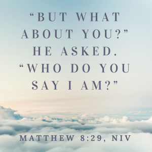 """But what about you_"" he asked. ""Who do you say I am_"""